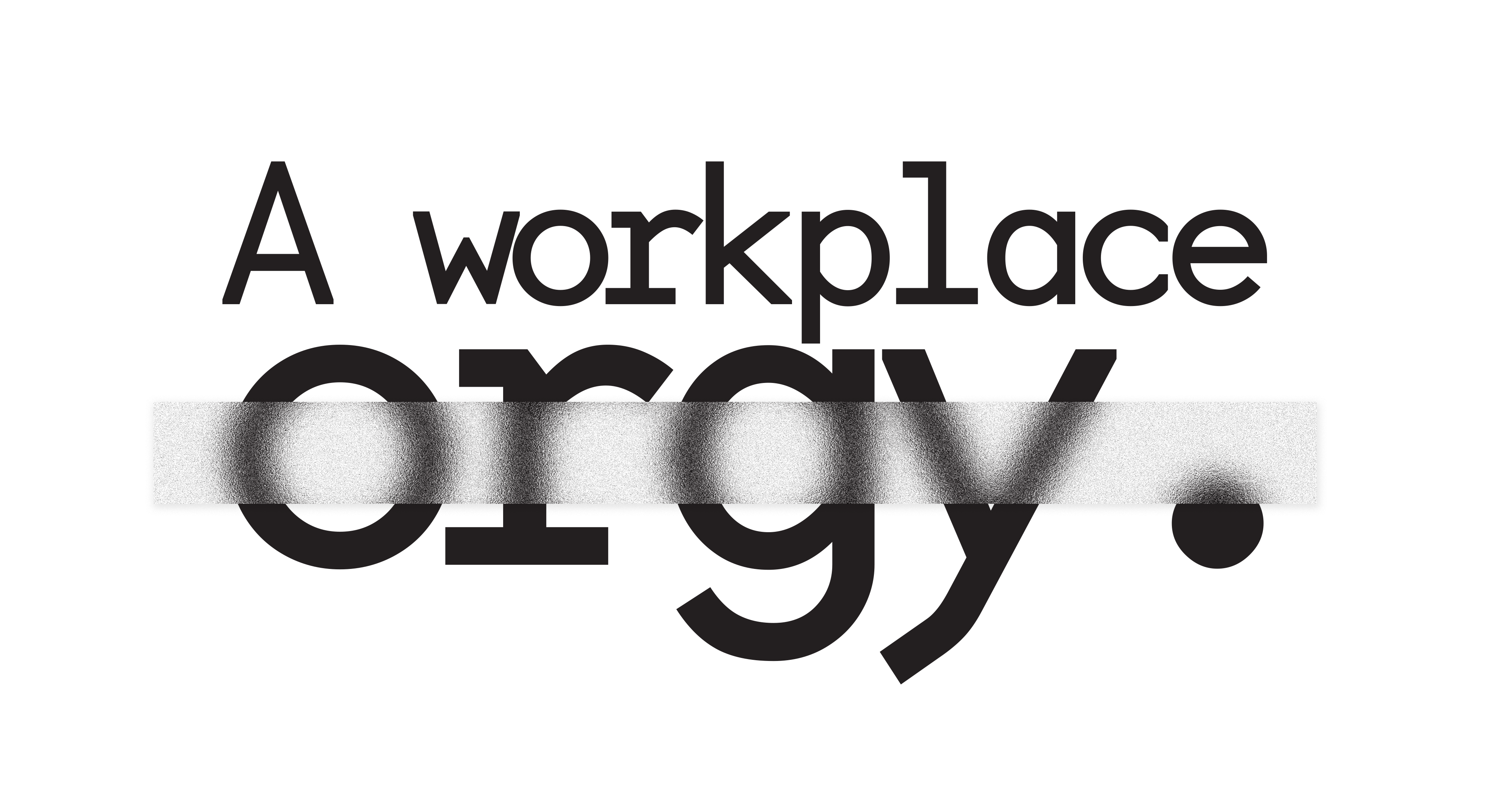 Displacement: a workplace orgy